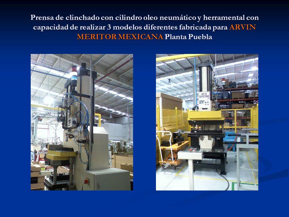 Prensa de clinchado con cilindro oleo neumático y herramental con capacidad de realizar 3 modelos diferentes fabricada para ARVIN MERITOR MEXICANA Planta Puebla