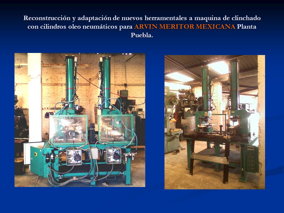 Reconstrucción y adaptación de nuevos herramentales a maquina de clinchado con cilindros oleo neumáticos para ARVIN MERITOR MEXICANA Planta Puebla.