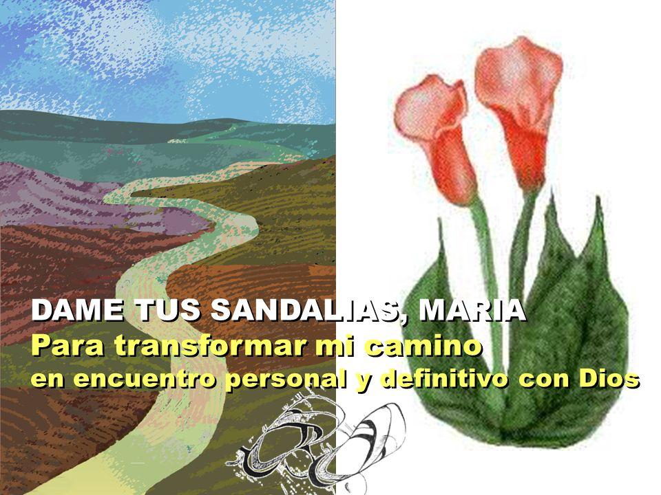 DAME TUS SANDALIAS, MARIA Para transformar mi camino