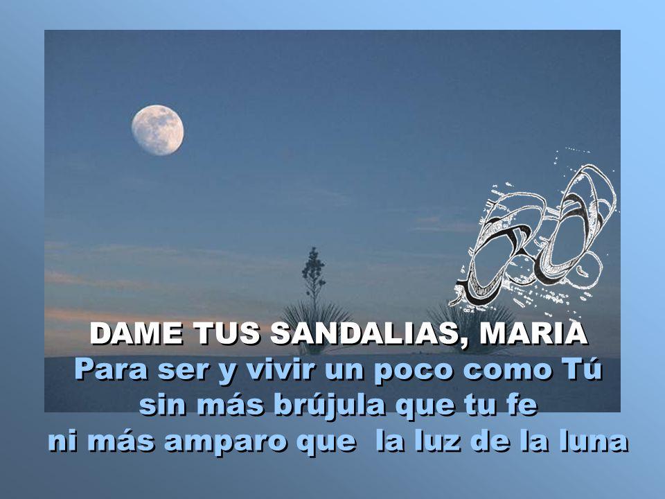 DAME TUS SANDALIAS, MARIA Para ser y vivir un poco como Tú