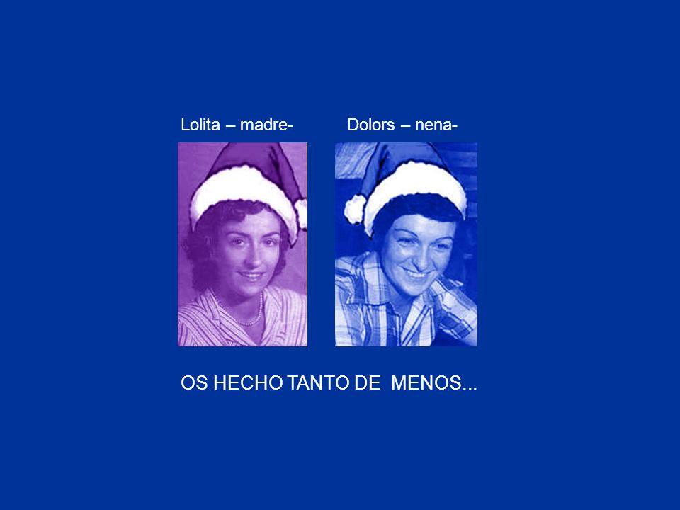 Lolita – madre- Dolors – nena- OS HECHO TANTO DE MENOS...