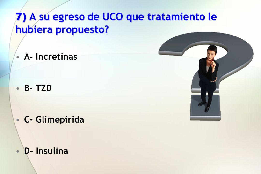 7) A su egreso de UCO que tratamiento le hubiera propuesto