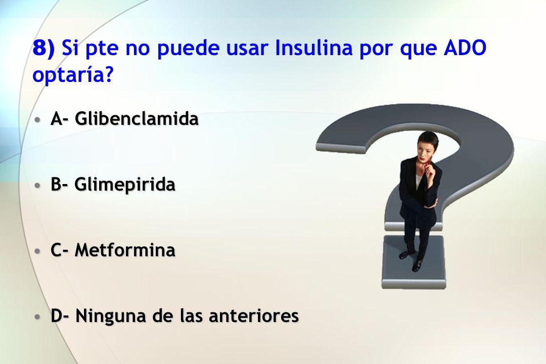 8) Si pte no puede usar Insulina por que ADO optaría