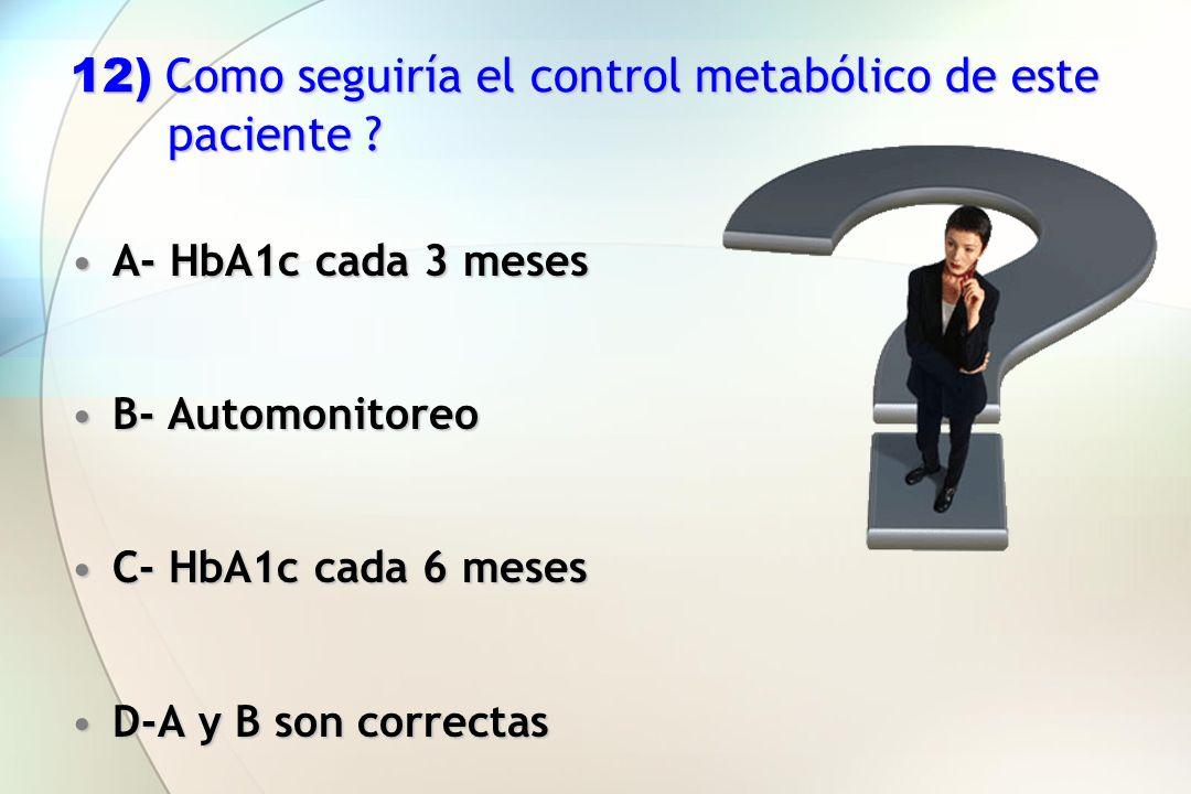 12) Como seguiría el control metabólico de este paciente