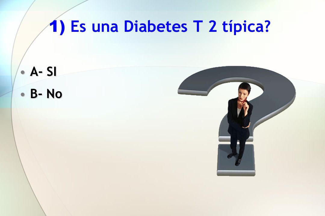 1) Es una Diabetes T 2 típica