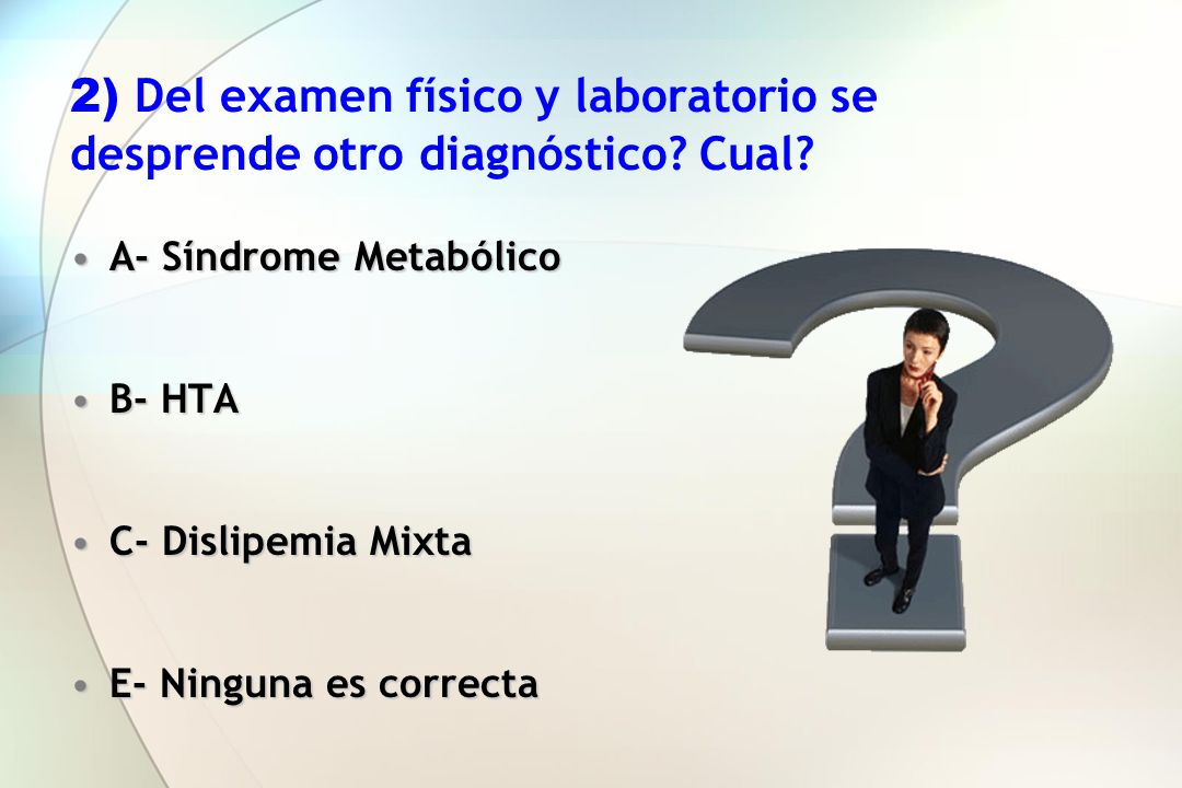 2) Del examen físico y laboratorio se desprende otro diagnóstico Cual
