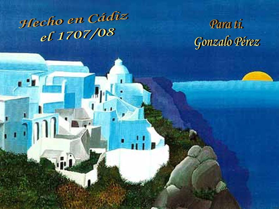 Hecho en Cádiz el 1707/08 Para ti. Gonzalo Pérez