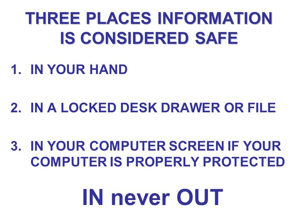 THREE PLACES INFORMATION IS CONSIDERED SAFE