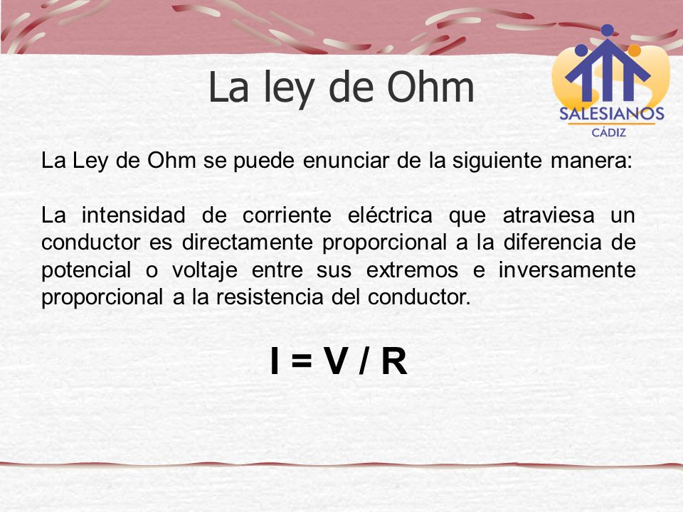 La ley de Ohm La Ley de Ohm se puede enunciar de la siguiente manera: