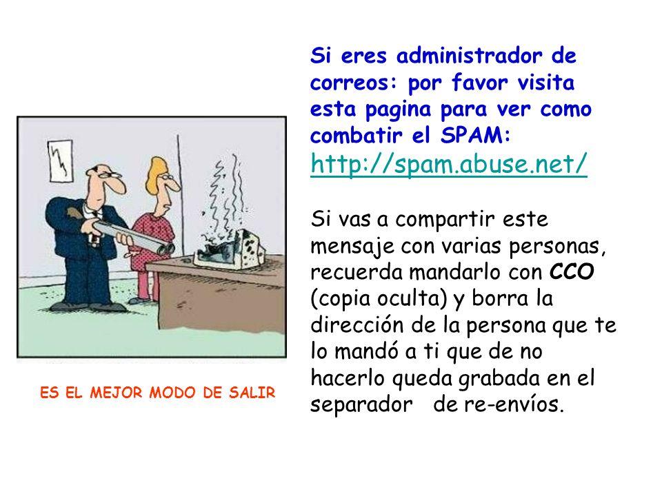 Si eres administrador de correos: por favor visita esta pagina para ver como combatir el SPAM: