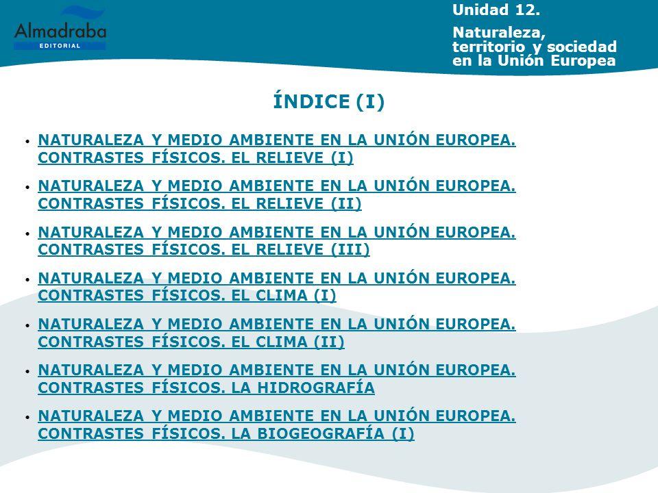 Unidad 12. Naturaleza, territorio y sociedad en la Unión Europea. ÍNDICE (I)