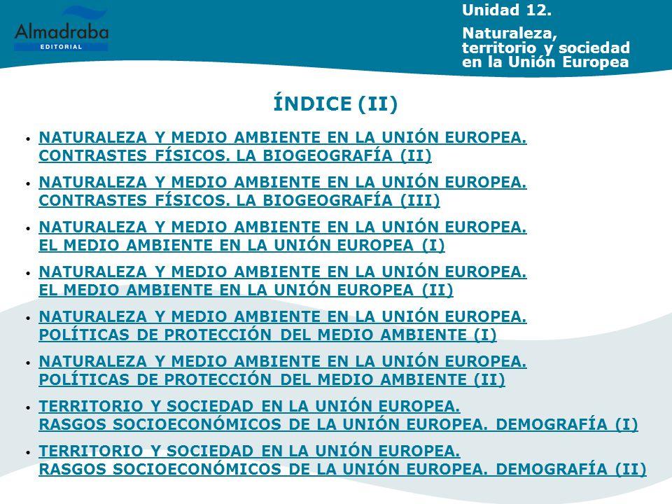 Unidad 12. Naturaleza, territorio y sociedad en la Unión Europea. ÍNDICE (II)