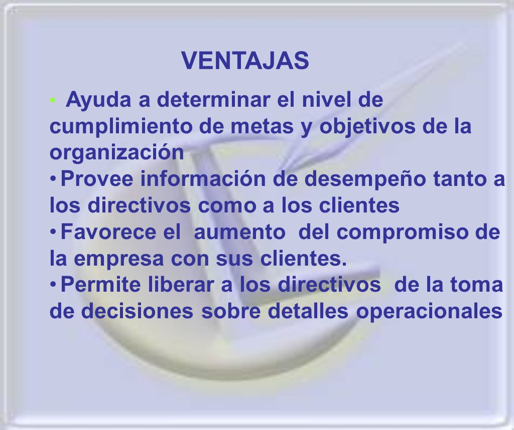VENTAJAS Ayuda a determinar el nivel de cumplimiento de metas y objetivos de la organización.