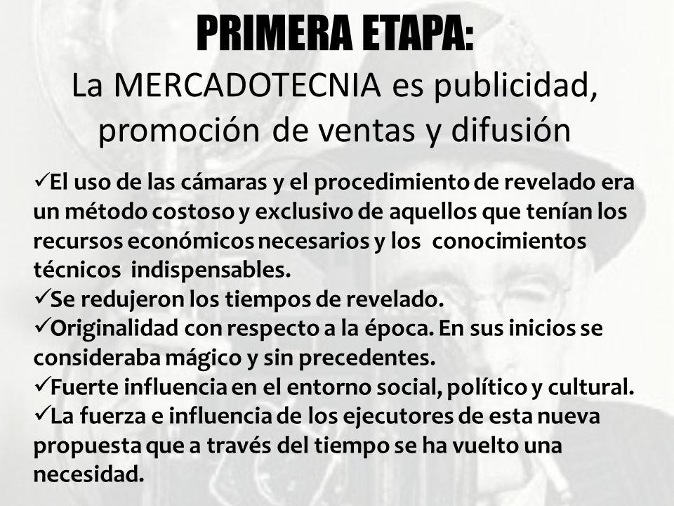 PRIMERA ETAPA: La MERCADOTECNIA es publicidad, promoción de ventas y difusión