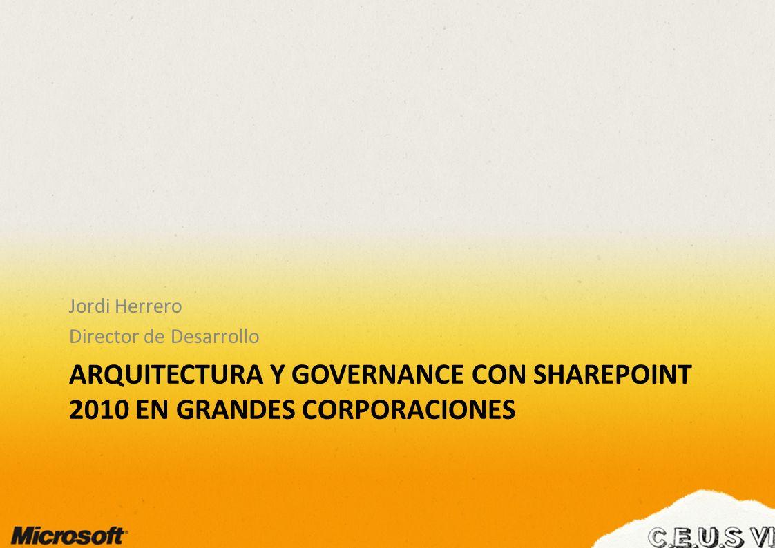 Arquitectura y Governance con SharePoint 2010 en grandes corporaciones
