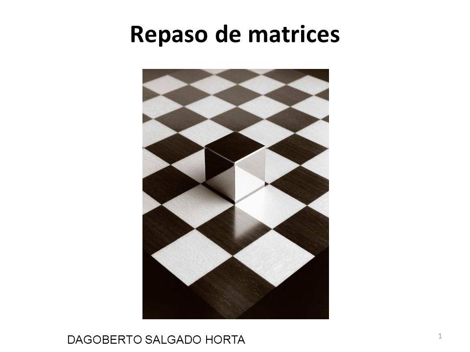 Repaso de matrices DAGOBERTO SALGADO HORTA