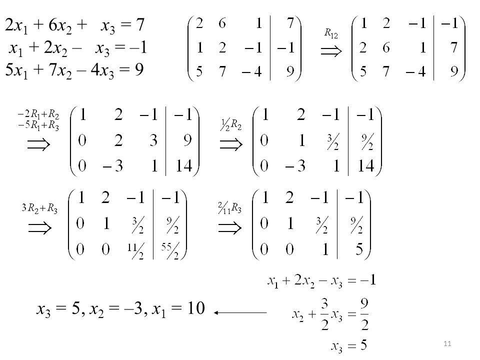 2x1 + 6x2 + x3 = 7 x1 + 2x2 – x3 = –1 5x1 + 7x2 – 4x3 = 9 x3 = 5, x2 = –3, x1 = 10