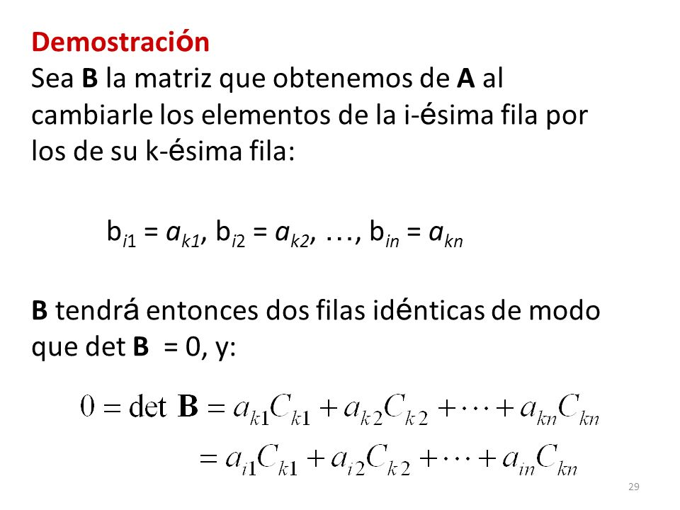 Demostración Sea B la matriz que obtenemos de A al cambiarle los elementos de la i-ésima fila por los de su k-ésima fila: