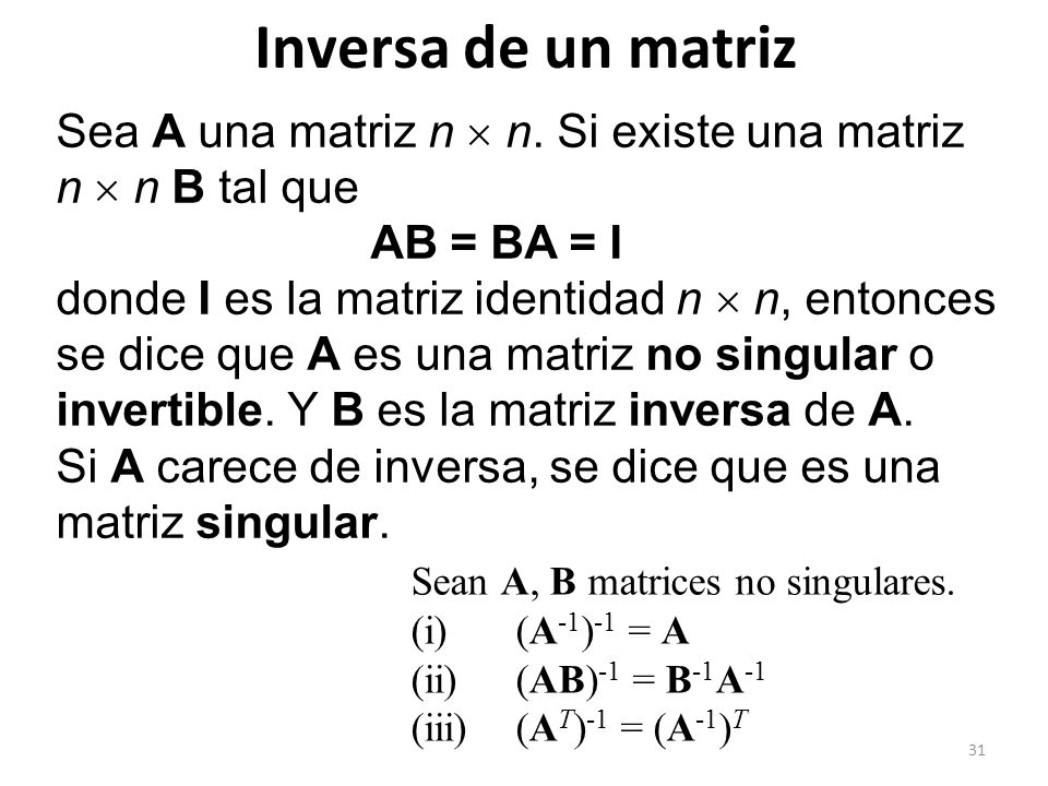 Inversa de un matriz Sea A una matriz n  n. Si existe una matriz