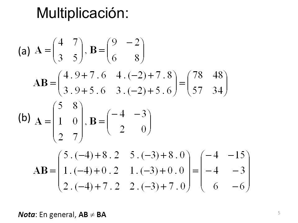 Multiplicación: (a) (b) Nota: En general, AB  BA