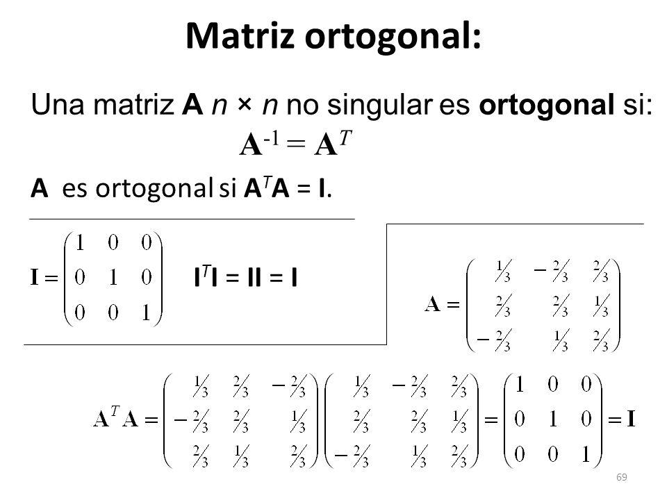 Matriz ortogonal: Una matriz A n × n no singular es ortogonal si: A-1 = AT. A es ortogonal si ATA = I.