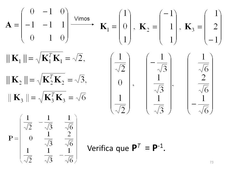 Vimos Verifica que PT = P-1.
