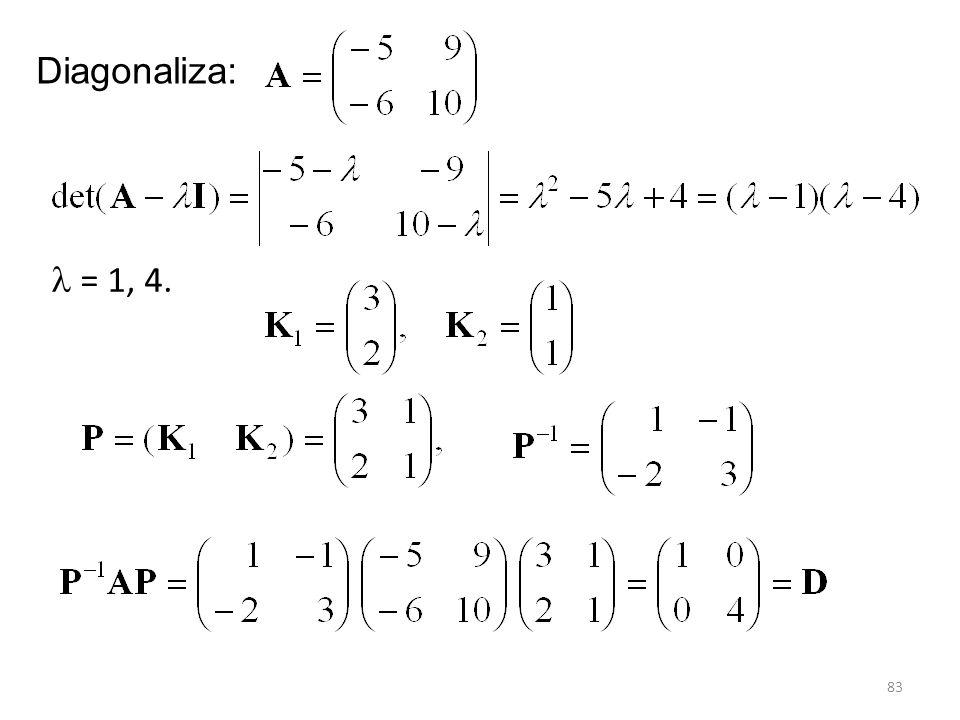 Diagonaliza:  = 1, 4.