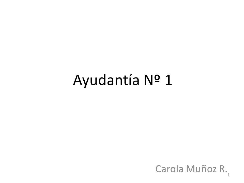 Ayudantía Nº 1 Carola Muñoz R.
