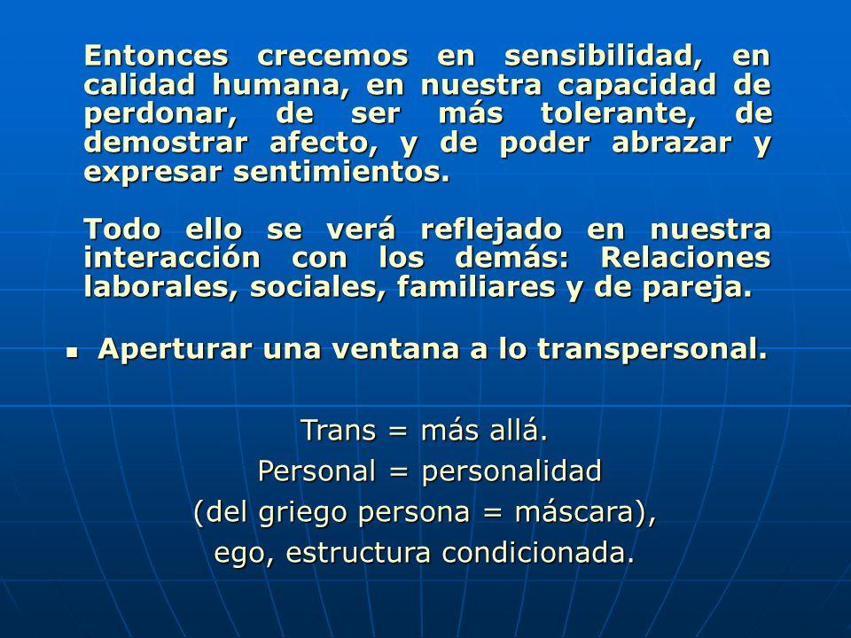 Aperturar una ventana a lo transpersonal. Trans = más allá.