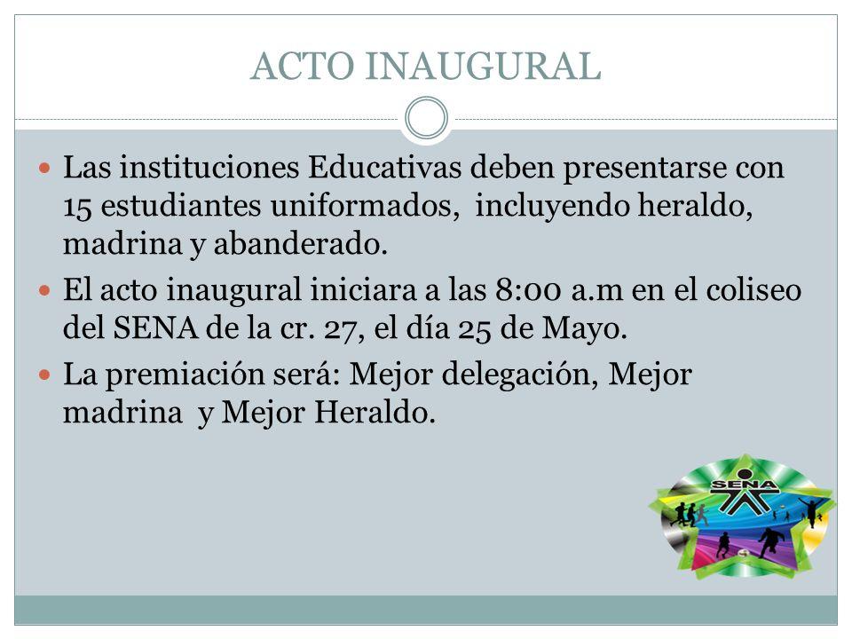 ACTO INAUGURAL Las instituciones Educativas deben presentarse con 15 estudiantes uniformados, incluyendo heraldo, madrina y abanderado.