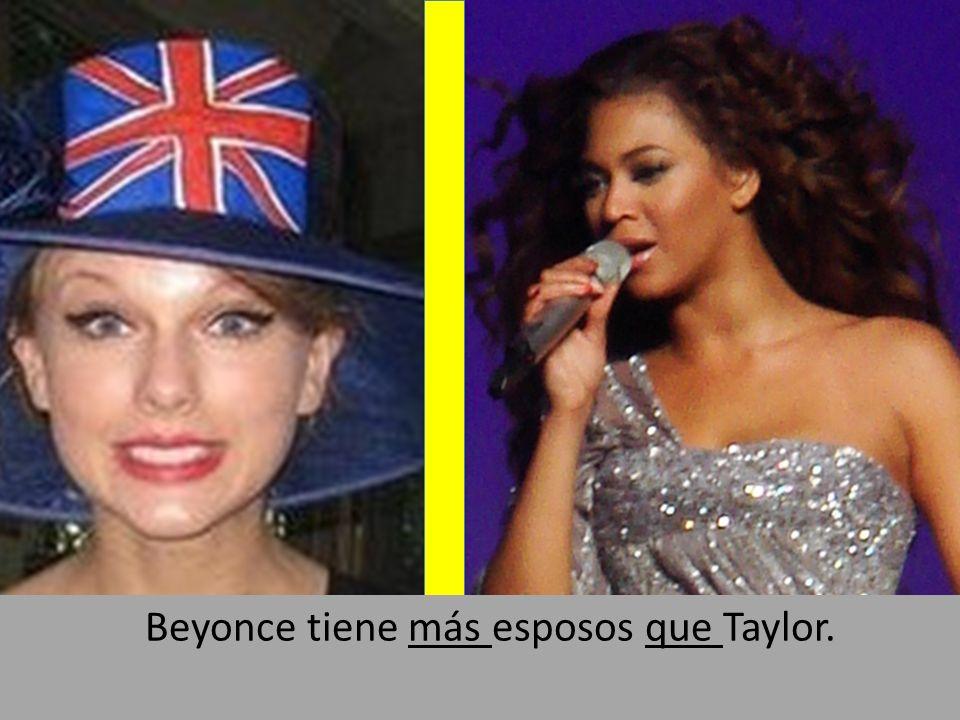 Beyonce tiene más esposos que Taylor.