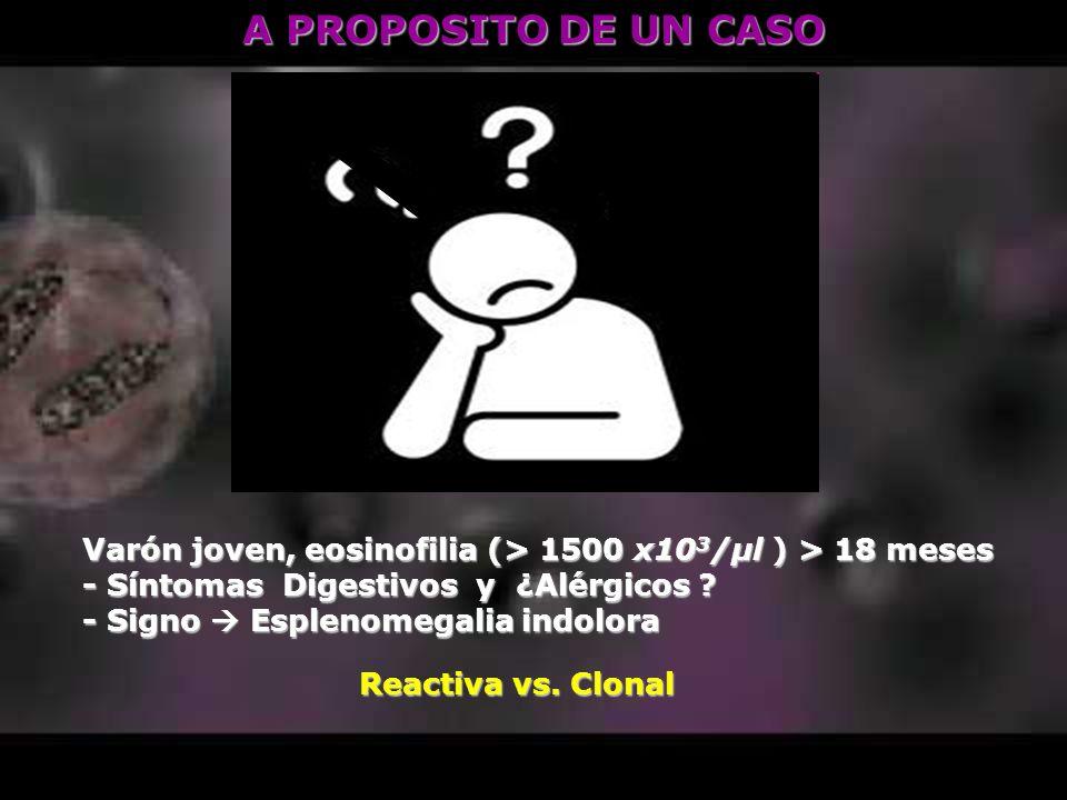 A PROPOSITO DE UN CASO Varón joven, eosinofilia (> 1500 x103/μl ) > 18 meses. - Síntomas Digestivos y ¿Alérgicos