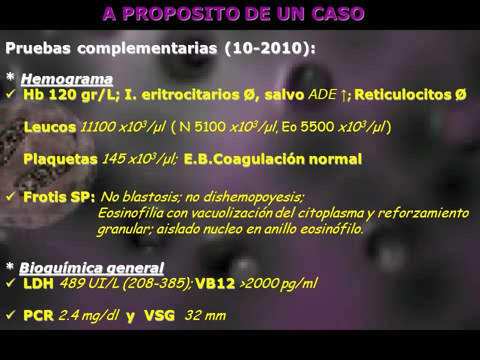 A PROPOSITO DE UN CASO Pruebas complementarias (10-2010): * Hemograma