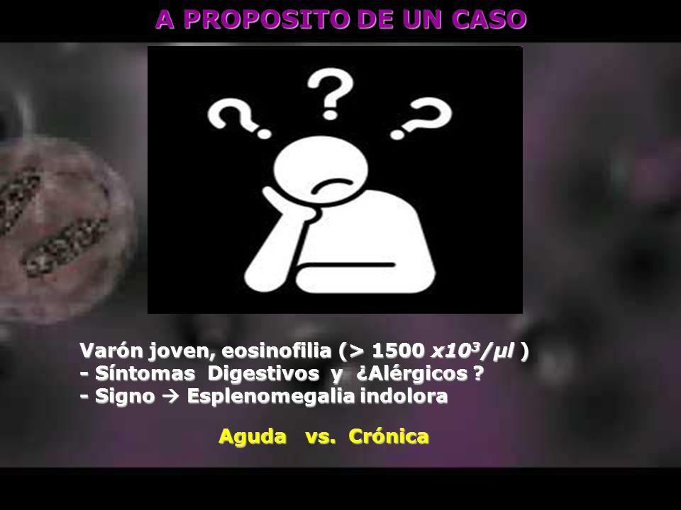 A PROPOSITO DE UN CASO Varón joven, eosinofilia (> 1500 x103/μl )