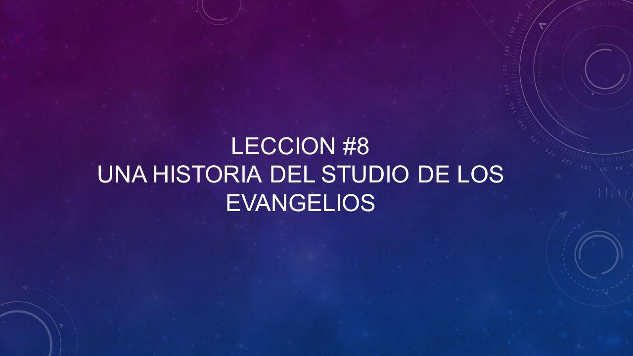 Leccion #8 una historia del studio de los evangelios
