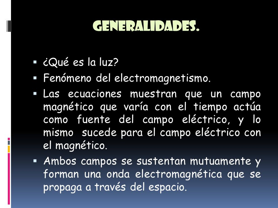 Generalidades. ¿Qué es la luz Fenómeno del electromagnetismo.