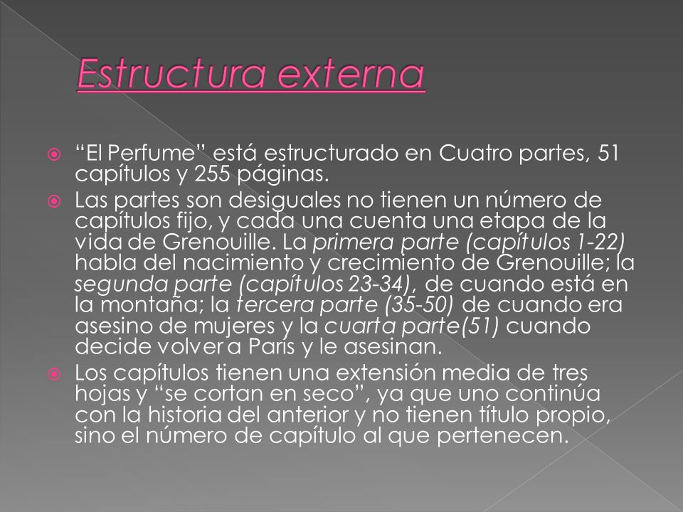Estructura externa El Perfume está estructurado en Cuatro partes, 51 capítulos y 255 páginas.