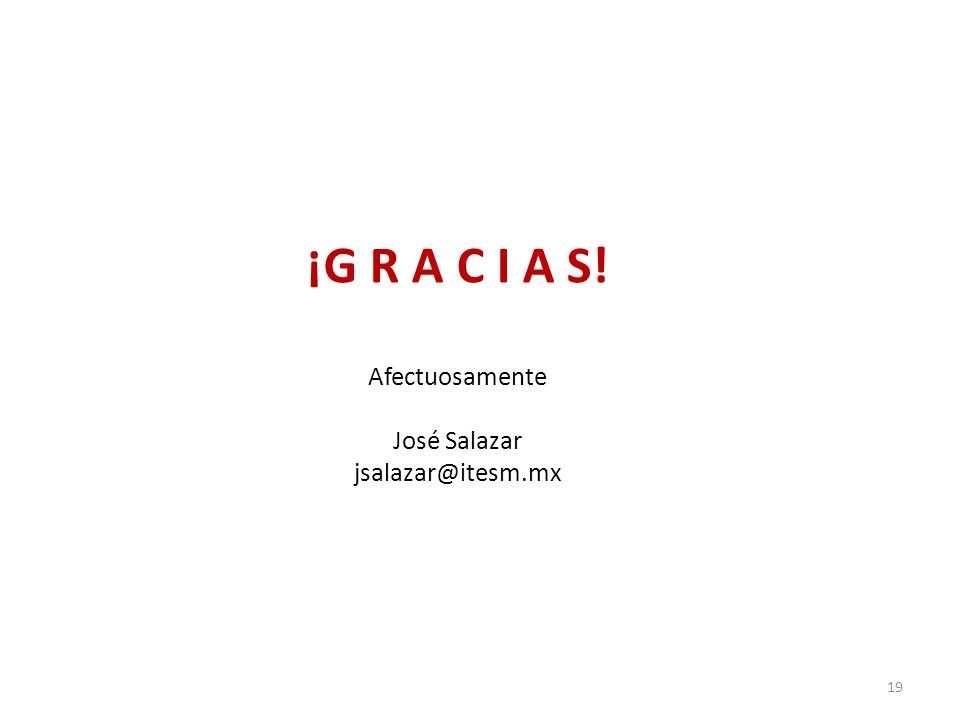 ¡G R A C I A S! Afectuosamente José Salazar jsalazar@itesm.mx