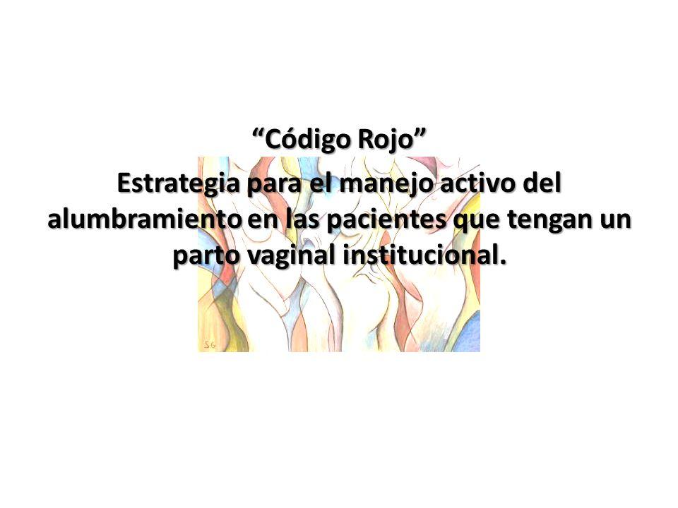 Código Rojo Estrategia para el manejo activo del alumbramiento en las pacientes que tengan un parto vaginal institucional.