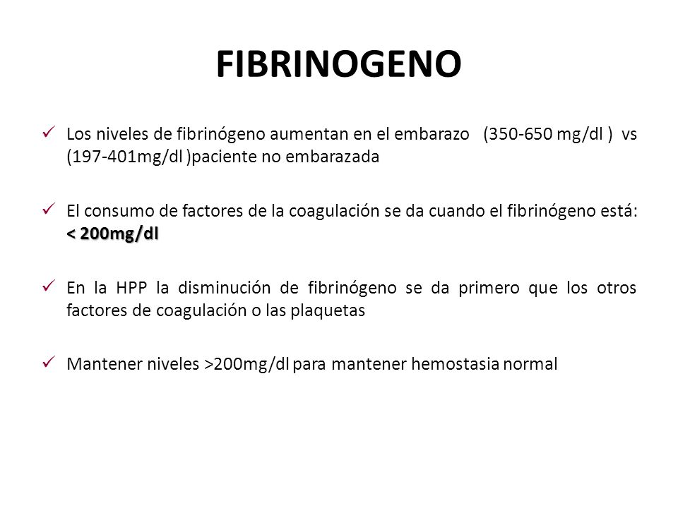FIBRINOGENO Los niveles de fibrinógeno aumentan en el embarazo (350-650 mg/dl ) vs (197-401mg/dl )paciente no embarazada.