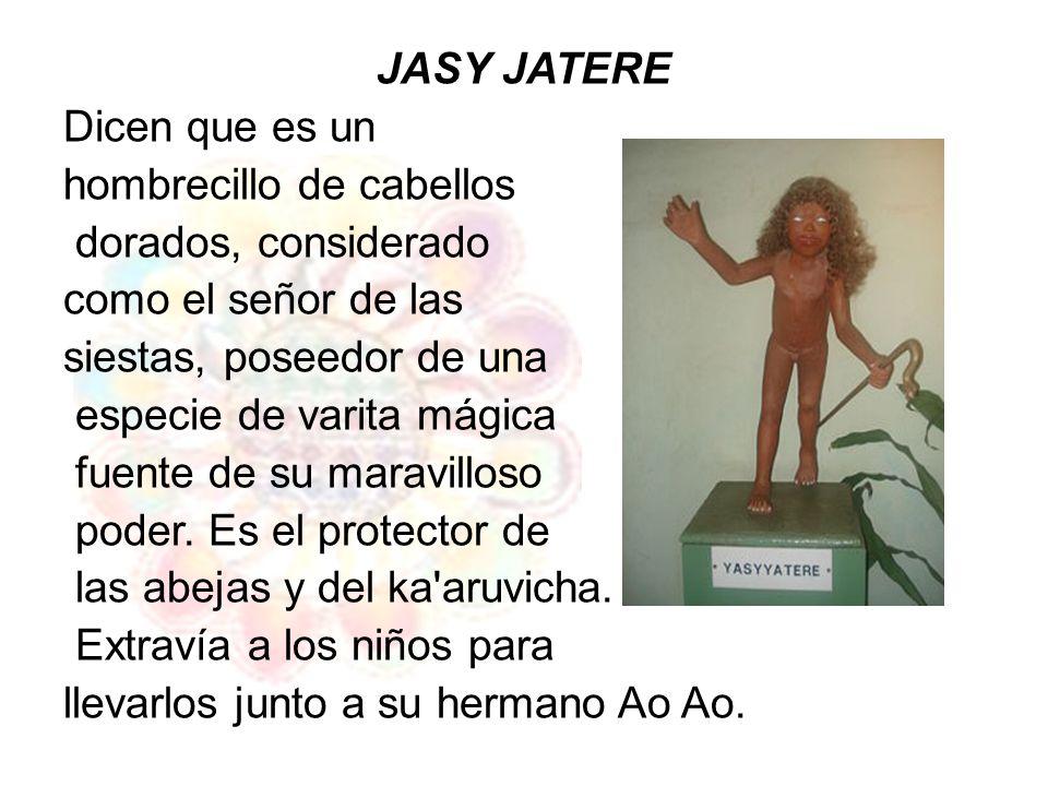 JASY JATERE Dicen que es un. hombrecillo de cabellos. dorados, considerado. como el señor de las.