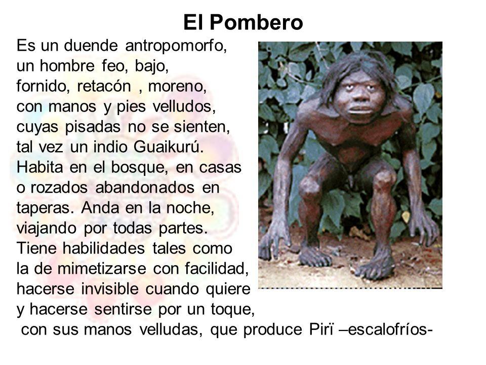 El Pombero Es un duende antropomorfo, un hombre feo, bajo,