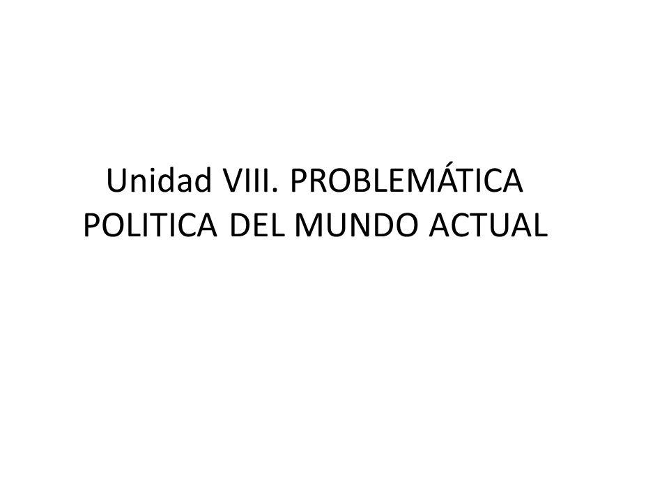 Unidad VIII. PROBLEMÁTICA POLITICA DEL MUNDO ACTUAL