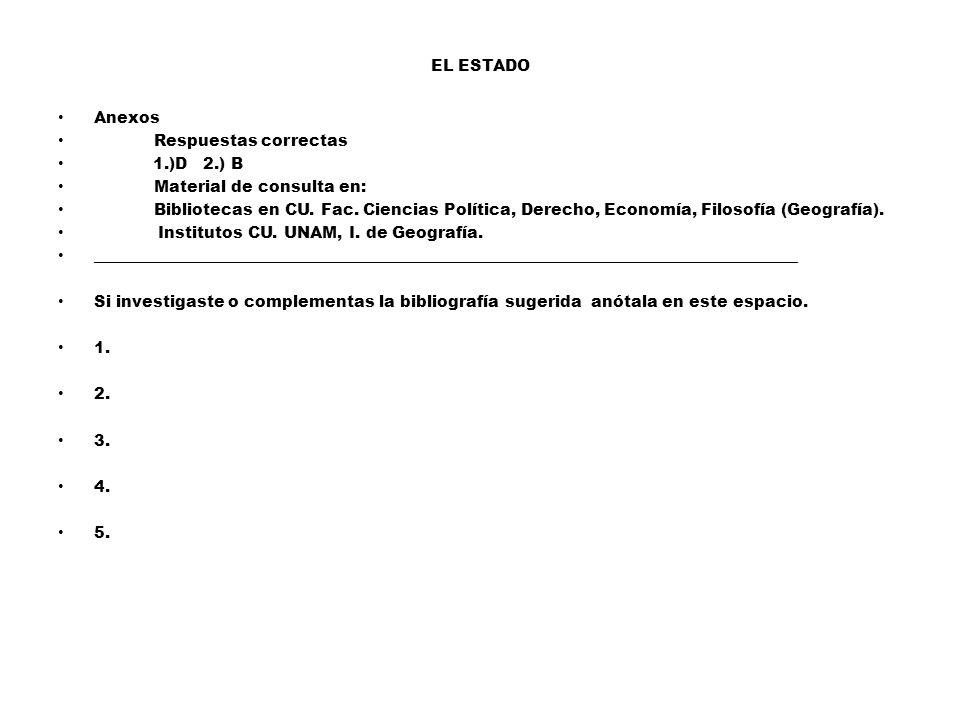 EL ESTADO Anexos. Respuestas correctas. 1.)D 2.) B. Material de consulta en: