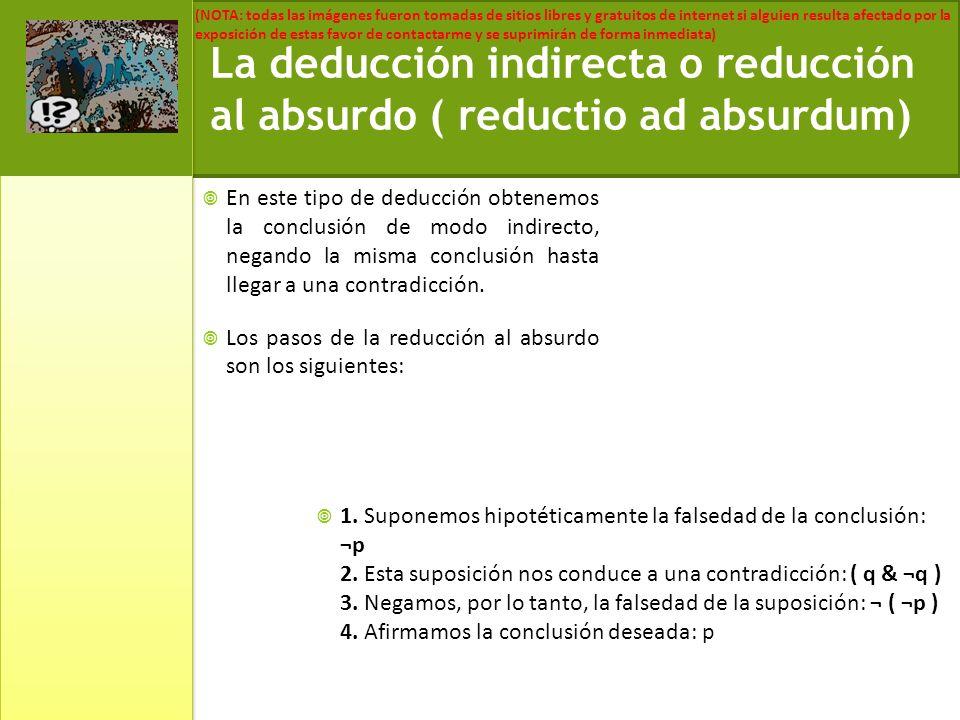 La deducción indirecta o reducción al absurdo ( reductio ad absurdum)