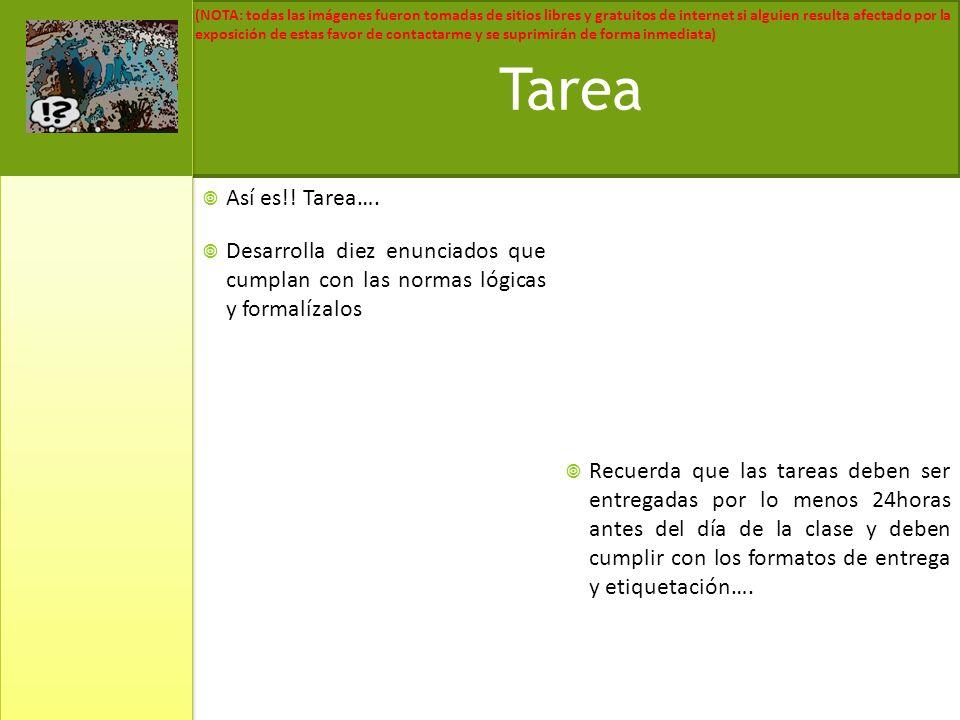Tarea Así es!! Tarea…. Desarrolla diez enunciados que cumplan con las normas lógicas y formalízalos.