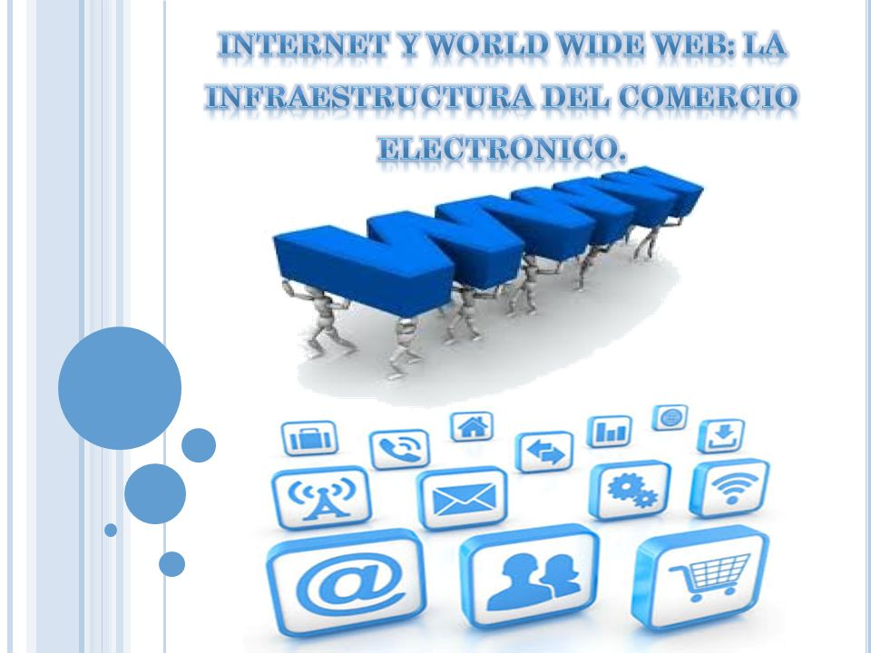 INTERNET Y WORLD WIDE WEB: LA INFRAESTRUCTURA DEL COMERCIO ELECTRONICO.