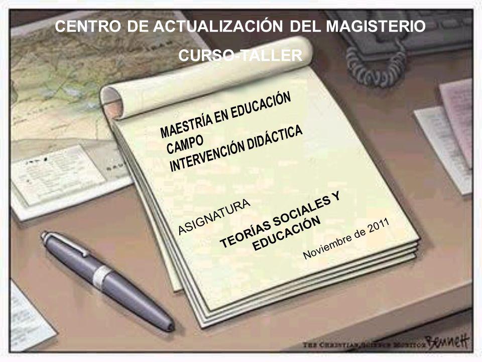 CENTRO DE ACTUALIZACIÓN DEL MAGISTERIO TEORÍAS SOCIALES Y EDUCACIÓN