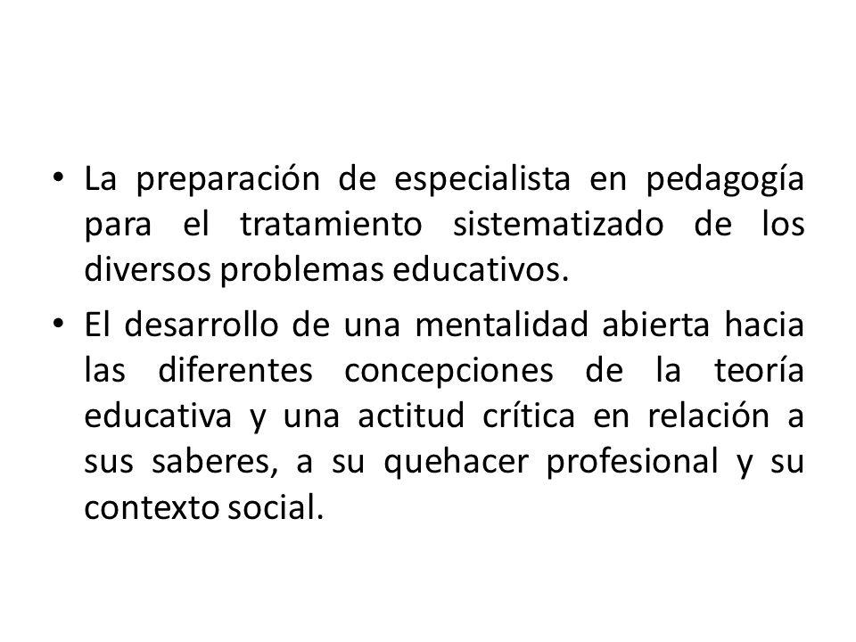 La preparación de especialista en pedagogía para el tratamiento sistematizado de los diversos problemas educativos.