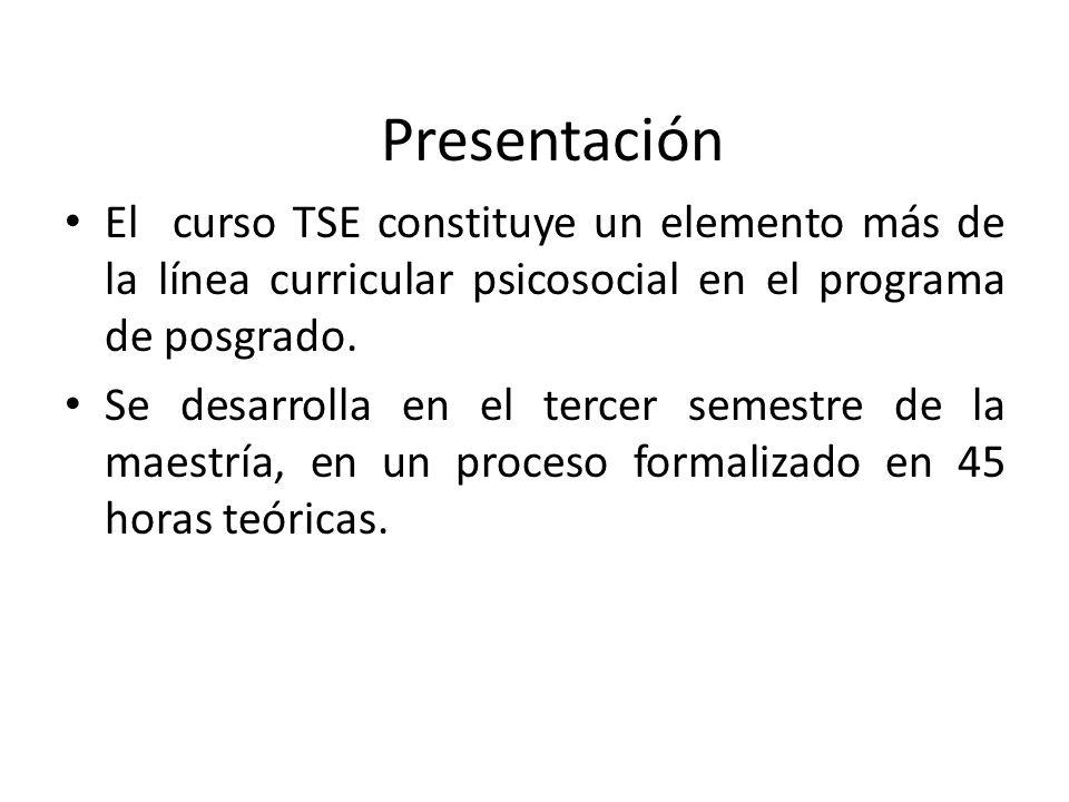 Presentación El curso TSE constituye un elemento más de la línea curricular psicosocial en el programa de posgrado.